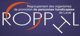 Regroupement des organismes de promotion de personnes handicapées de Laval. ROPPHL.
